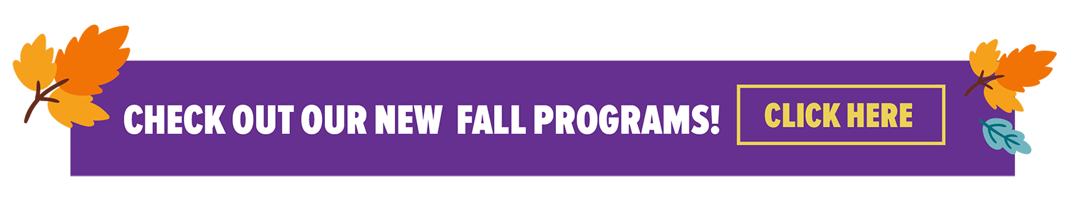 Check out our Fall Programs!